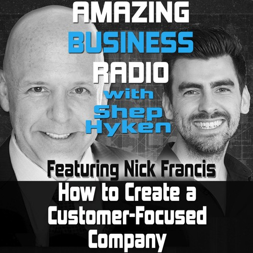 Nick Francis Shares How to Create a Customer-Centric Company