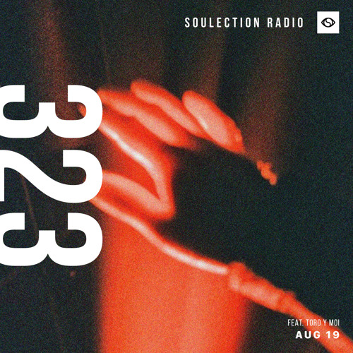 Soulection Radio Show #323 ft. Toro y Moi