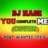 """YOU COMPLETE ME"" COVER (DJ NASE) 2k17"