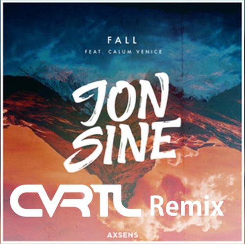 Jon Sine - Fall (CVRTL Remix)