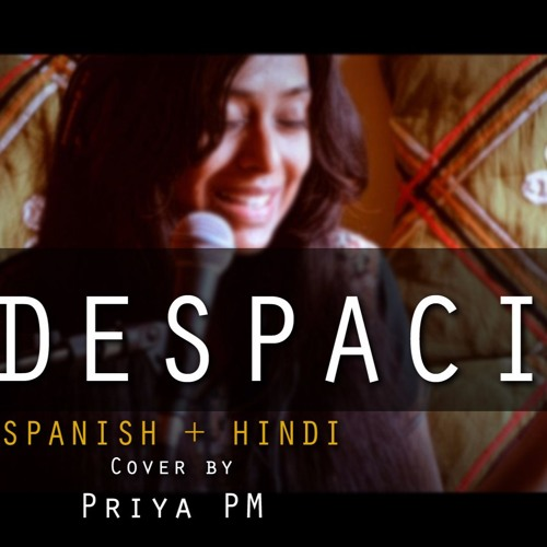 DESPACITO - Luis Fonsi | Indian Cover by Priya PM | SPANISH + HINDI |