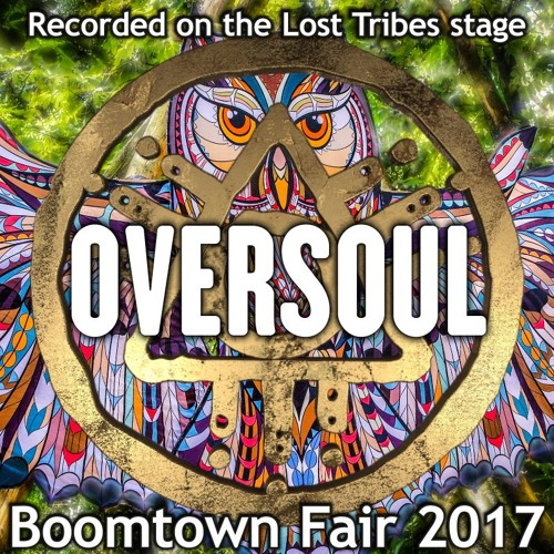 Oversoul - Recorded on the Lost Tribes stage at Boomtown 2017