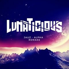 Jauz - Alpha (Lunaticious 100% Remake)