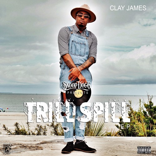 """Snoop Dogg Presents: """"TRILL SPILL"""" A Clay James EP"""