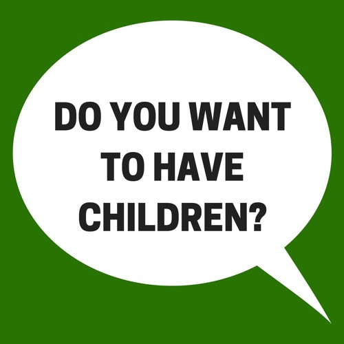 Do You Want To Have Children?