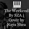 The Weekend by SZA | Cover by Naya Shea