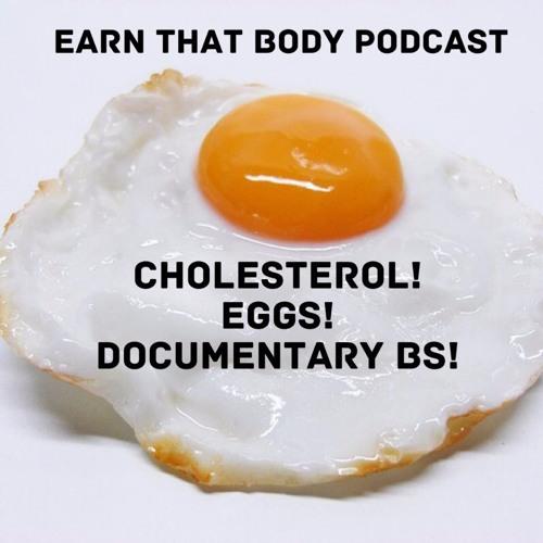 #67 Cholesterol, Eggs & Documentary BS!
