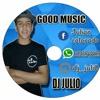 GOOD MUSIC - DJ Julio Set Agosto