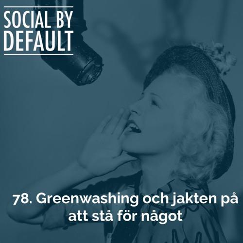 78. Greenwashing och jakten på att stå för något - om realtid och syftesdriven kommunikation