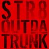 Str8outdatrunk x Flii Stylz 5 15 2017