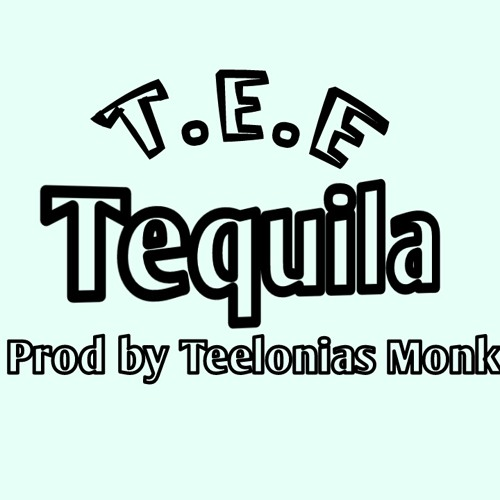 Tequila (Prod by Teelonias Monk)