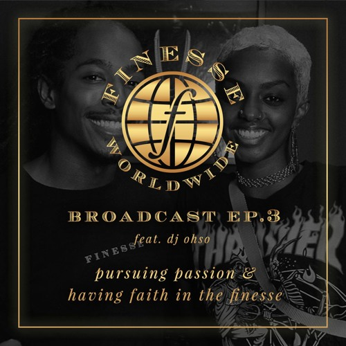 broadcast ep. #3: pursuing passion & having faith in the finesse