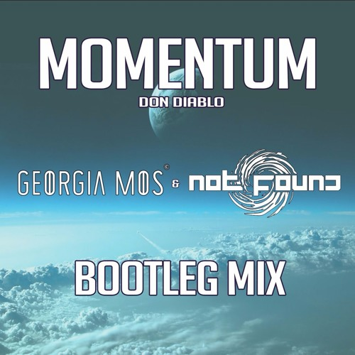 """Momentum"" (GEORGIA MOS & NOT FOUND Bootleg)                            ||FREE DOWNLOAD||"