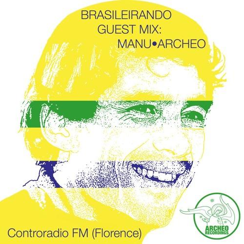 Brasileirando Radio Show Guest Mix by Manu•Archeo / Controradio FM / Florence (19.07.2017)