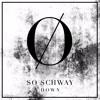 SO SCHWAY | DOWN mp3