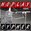 No Play Cypher - Precice Undefined, Mrs. Rhymes, Killaform & Shorty Mic.