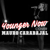 Younger Now (Miley Cover)- Mauro Carabajal