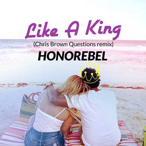 """Honorebel """"Like A King"""" (Chris Brown Question remix)"""