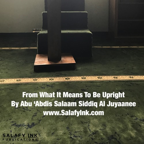 From What It Means To Be Upright By Abu 'Abdis Salaam Siddiq Al Juyaanee