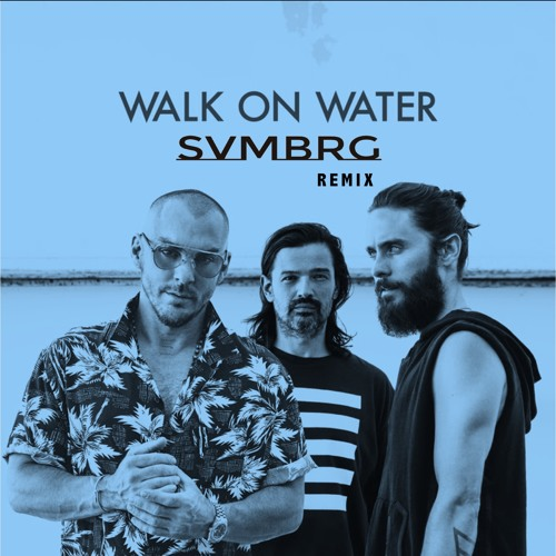 Download Walk On Water - Thirty Seconds To Mars (SVMBRG Remix) [Out Now]