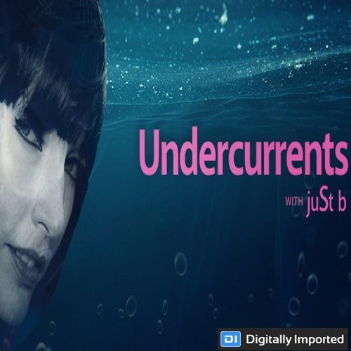 Digitally Imported presents: Undercurrents w/ juSt b ~ EP 04 <Aug.18 '17>