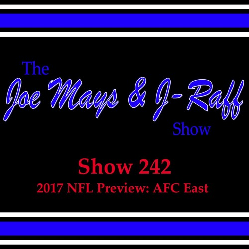 The Joe Mays & J-Raff Show: Episode 242 - 2017 NFL Preview: AFC East & Playoff Predictions