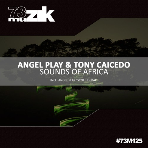 73M125 : Angel Play & Tony Caicedo - Sounds Of Africa (Original Mix)