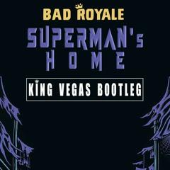 Bad Royale - Superman's Home (King Vegas Bootleg)