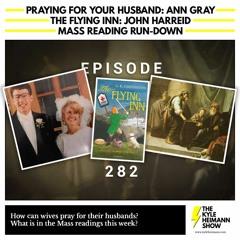 KHS 282 - Praying for Your Husband Ann Gray - The Flying Inn John Harreid - Mass Reading Run-down