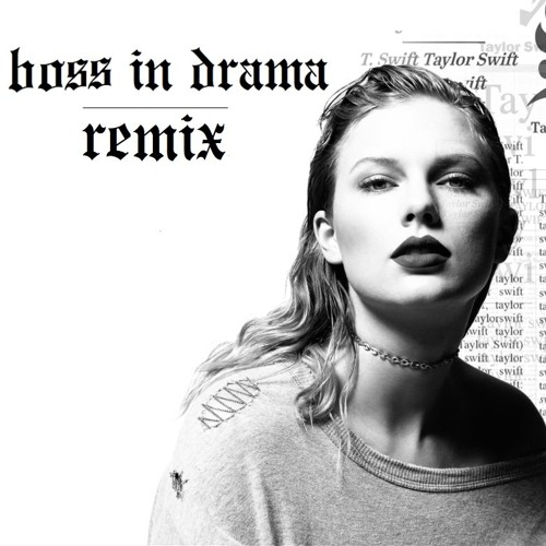 Baixar Taylor Swift - Look What You Made Me Do (Boss in Drama Remix)