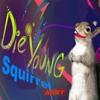 Die Young - Squirrel Remix