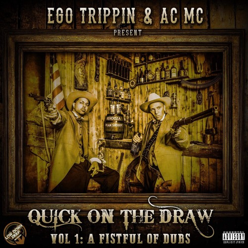 EGO TRIPPIN & AC MC Present 'QUICK ON THE DRAW' VOL. 1: A FISTFUL OF DUBZ