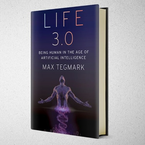 Life 3.0: Being Human in the Age of Artificial Intelligence with Max Tegmark