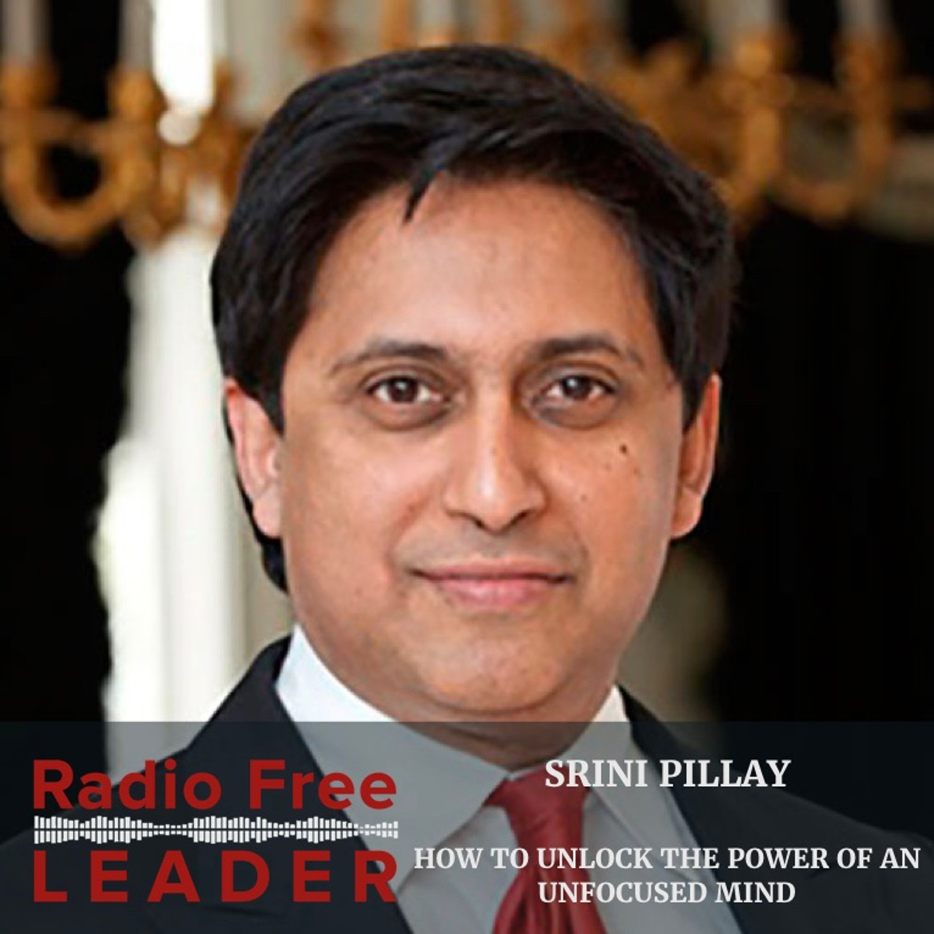 0825 | How to Unlock The Power of an Unfocused Mind with Srini Pillay