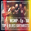 MSMP 98: Top 5 Blues Guitarists (Part 1)