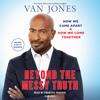Beyond the Messy Truth by Van Jones, read by Prentice Onayemi