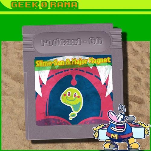 Episode 066 Geek'O'rama - Slime-San & Major Magnet   L'artiste Invader
