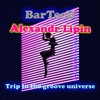 BarTecH and AlexandR LipiN  - Trip to the groove universe (BarTecHAliA)