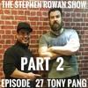 The Stephen Rowan Show Episode 25 Tony Pang