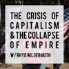 The Crisis Of Capitalism & Collapse Of Empire w/ Rhyd Wildermuth