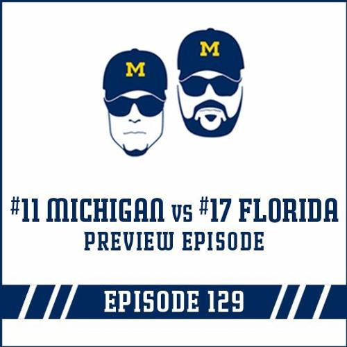 #11 Michigan vs #17 Florida: Preview Episode 129