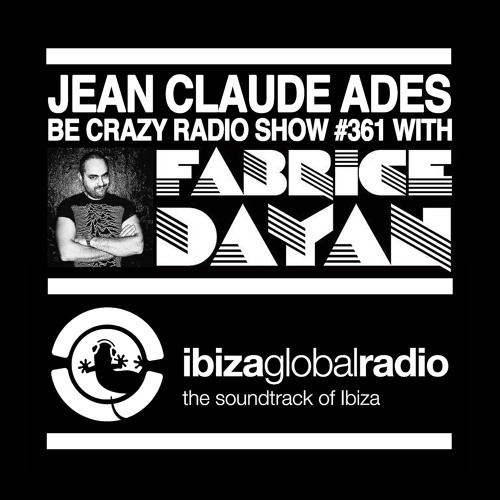 Jean Claude Ades' Be Crazy Radio Show ft. Fabrice Dayan #361 - Ibiza Global Radio - Aug 10th 2017