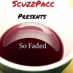 ScuzzPacc - So Faded