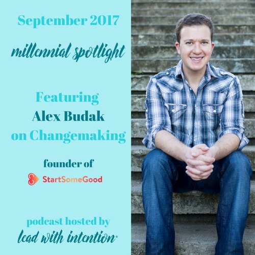 September 2017 - Lead With Intention® Millennial Spotlight on Changemaking featuring Alex Budak