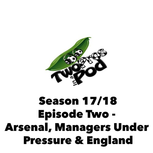 2017/18 Season Episode 2 -Arsenal, Managers Under Pressure & England