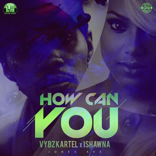Vybz Kartel - How Can You Ft. Ishawna (Jones Ave Records) - 2017 @JWONDER21 @GazaPriiinceEnt