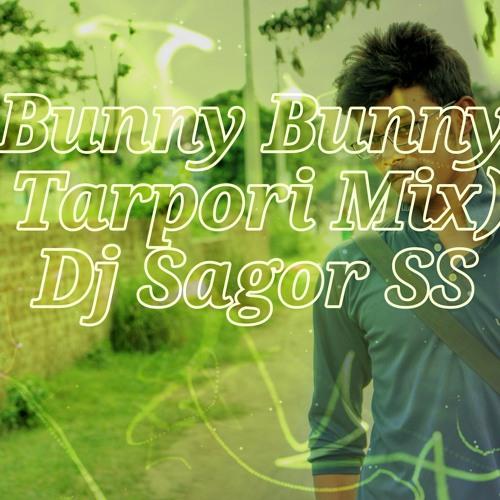 Bunny Bunny ( Tarpori Mix ) Dj Sagor SS mp3 by SS Sagorr   Free