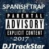 DJTrackStar - SPANISH TRAP 2017