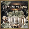 Aint Wit It- By Q The Beat Boy & JayFlow