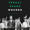 Wounds: A Memoir of War and Love, By Fergal Keane, Read by David McFetridge